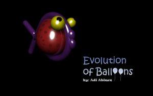 אנימציה - Evolution of Balloons